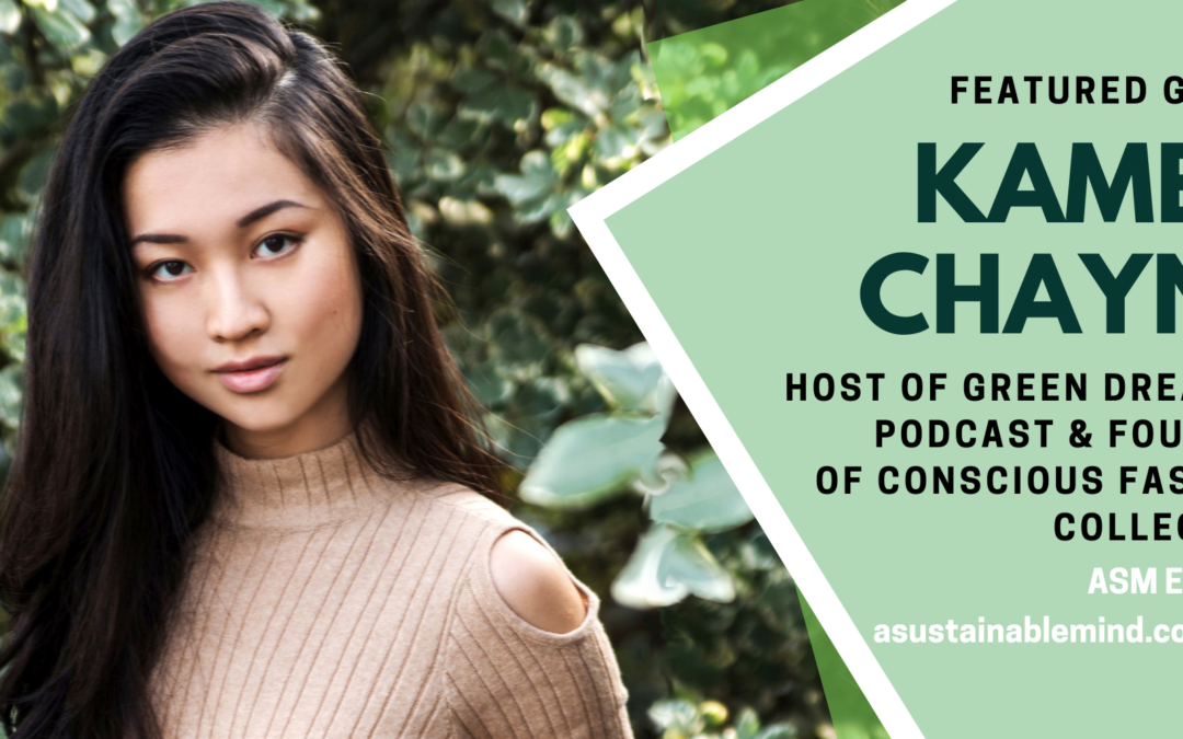 074: Kamea Chayne of Green Dreamer Podcast on Sustainable Fashion and Mindfulness